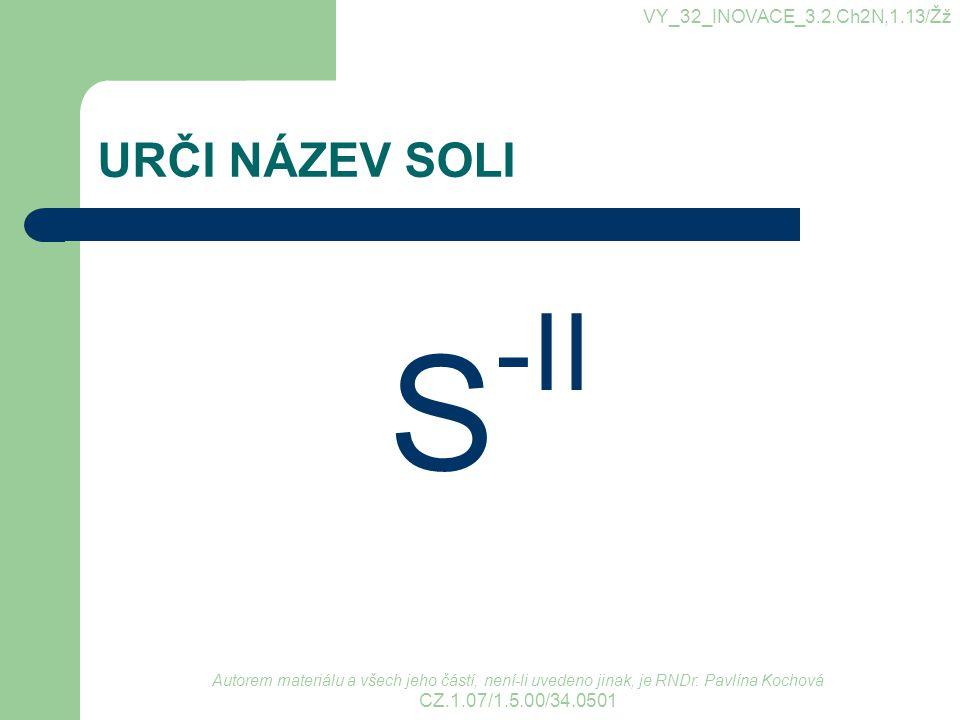S-II URČI NÁZEV SOLI VY_32_INOVACE_3.2.Ch2N,1.13/Žž