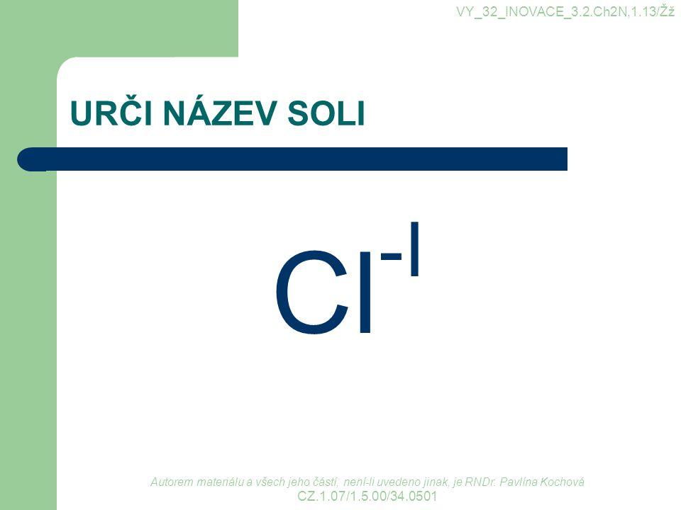 Cl-I URČI NÁZEV SOLI VY_32_INOVACE_3.2.Ch2N,1.13/Žž