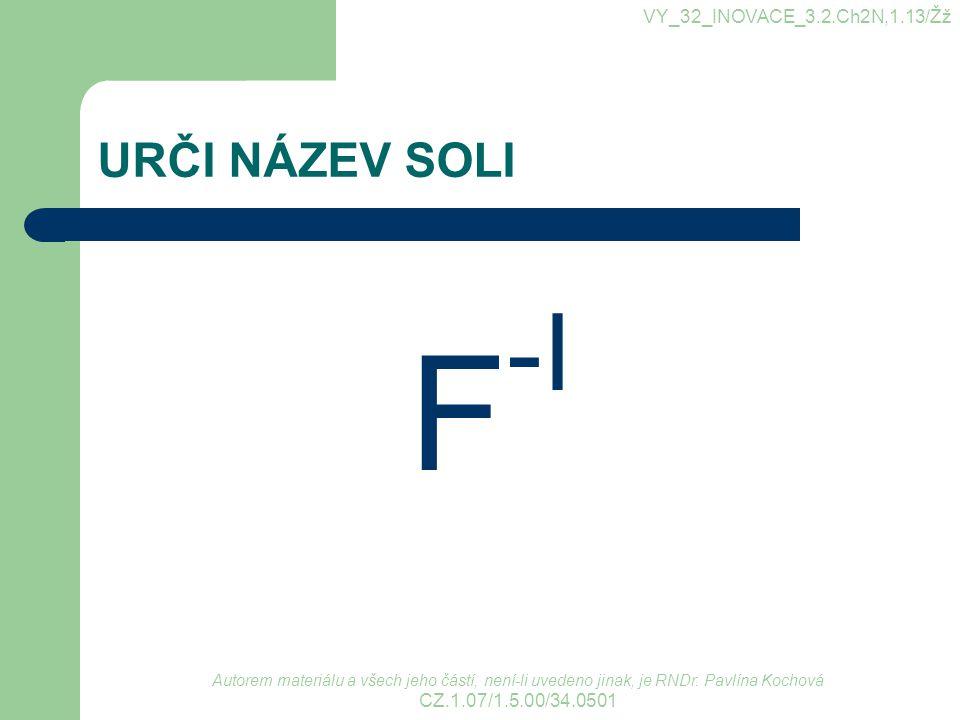 F-I URČI NÁZEV SOLI VY_32_INOVACE_3.2.Ch2N,1.13/Žž
