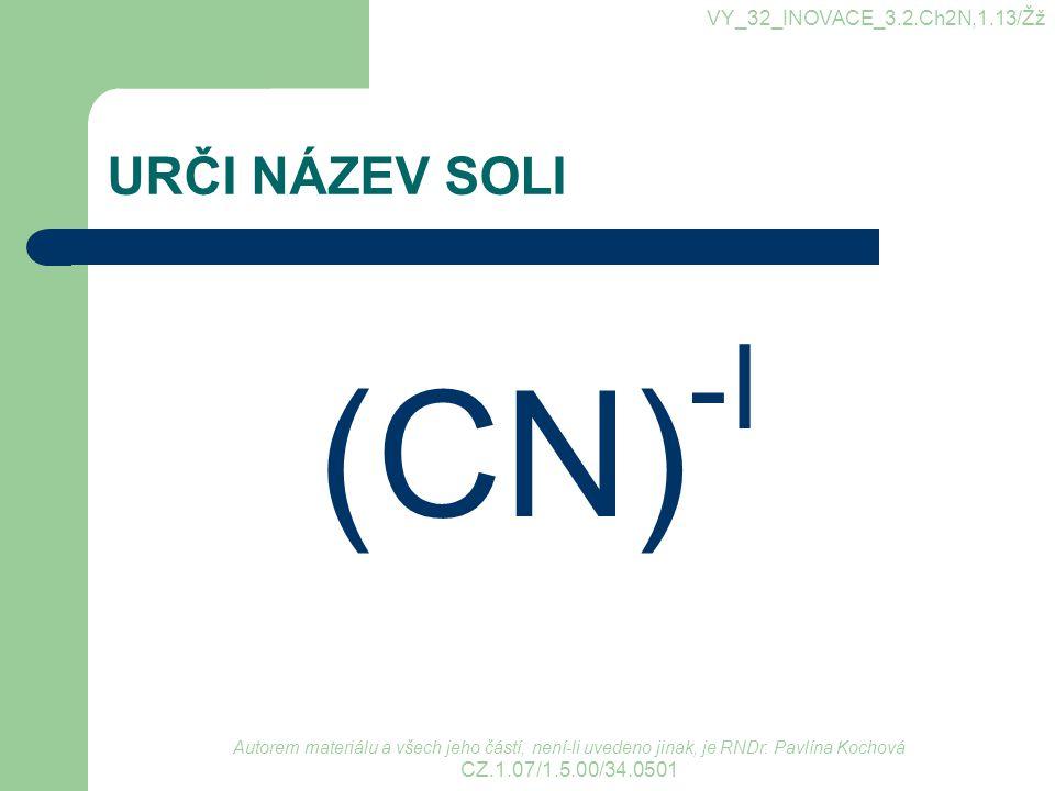 (CN)-I URČI NÁZEV SOLI VY_32_INOVACE_3.2.Ch2N,1.13/Žž