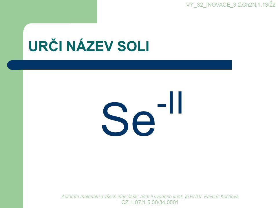 Se-II URČI NÁZEV SOLI VY_32_INOVACE_3.2.Ch2N,1.13/Žž