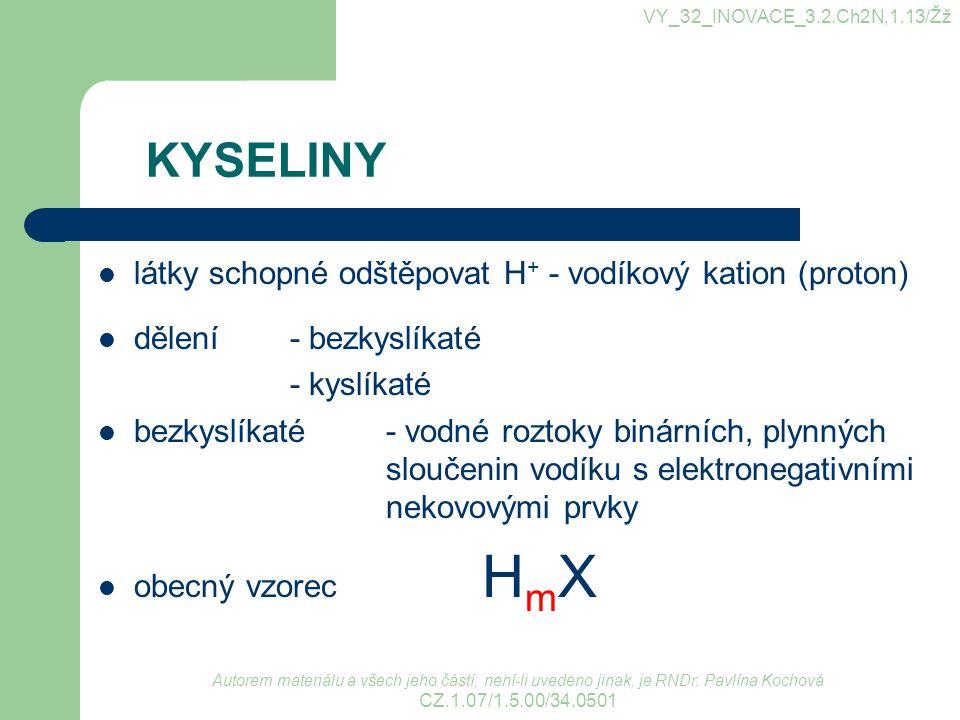 KYSELINY látky schopné odštěpovat H+ - vodíkový kation (proton)