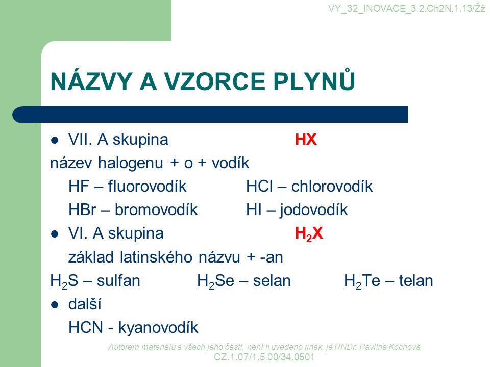 NÁZVY A VZORCE PLYNŮ VII. A skupina HX název halogenu + o + vodík