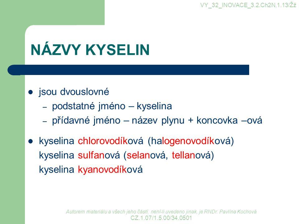 NÁZVY KYSELIN jsou dvouslovné podstatné jméno – kyselina