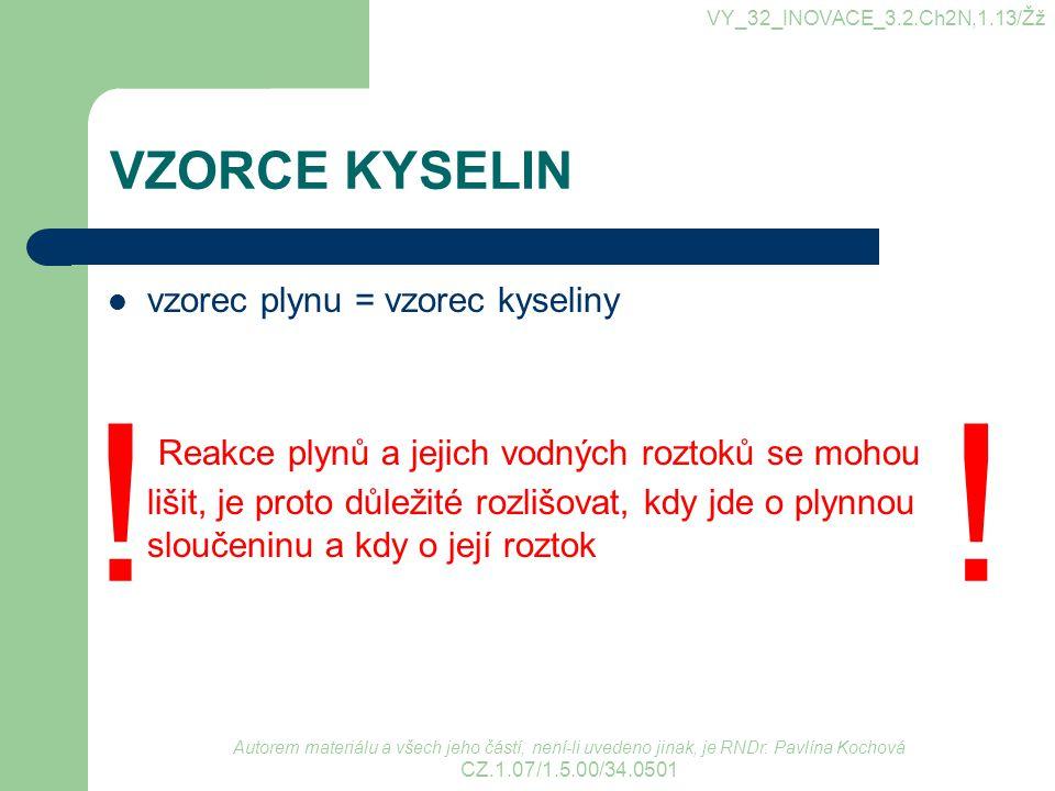 VY_32_INOVACE_3.2.Ch2N,1.13/Žž VZORCE KYSELIN. vzorec plynu = vzorec kyseliny.