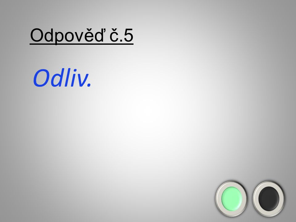 Odpověď č.5 Odliv.