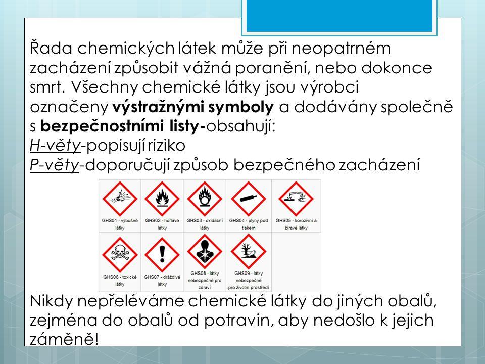 Řada chemických látek může při neopatrném zacházení způsobit vážná poranění, nebo dokonce smrt. Všechny chemické látky jsou výrobci označeny výstražnými symboly a dodávány společně s bezpečnostními listy-obsahují: