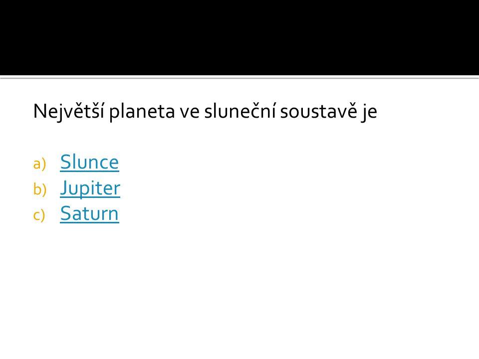 Největší planeta ve sluneční soustavě je