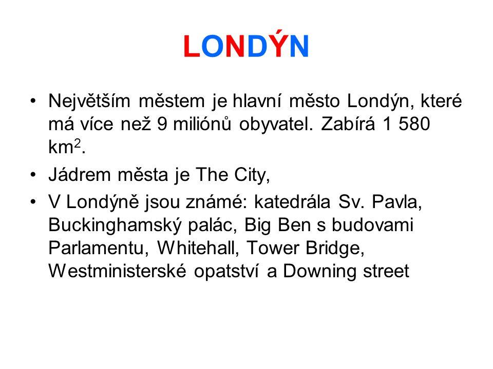 LONDÝN Největším městem je hlavní město Londýn, které má více než 9 miliónů obyvatel. Zabírá 1 580 km2.