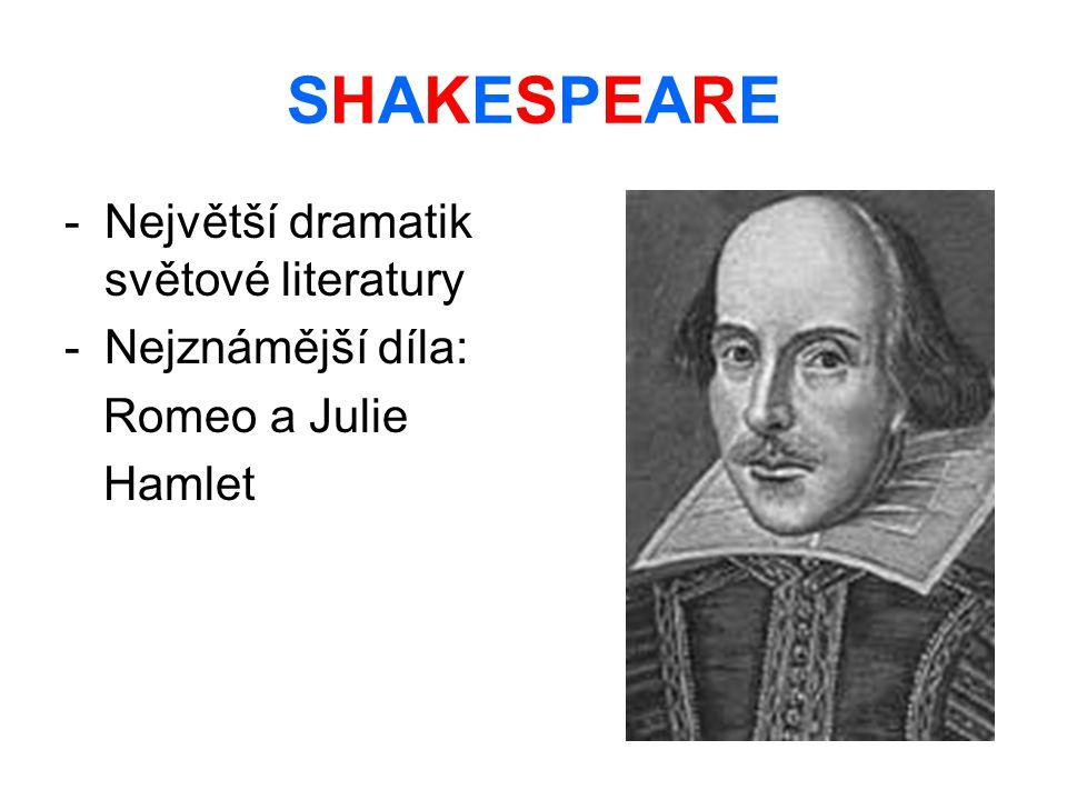 SHAKESPEARE Největší dramatik světové literatury Nejznámější díla: