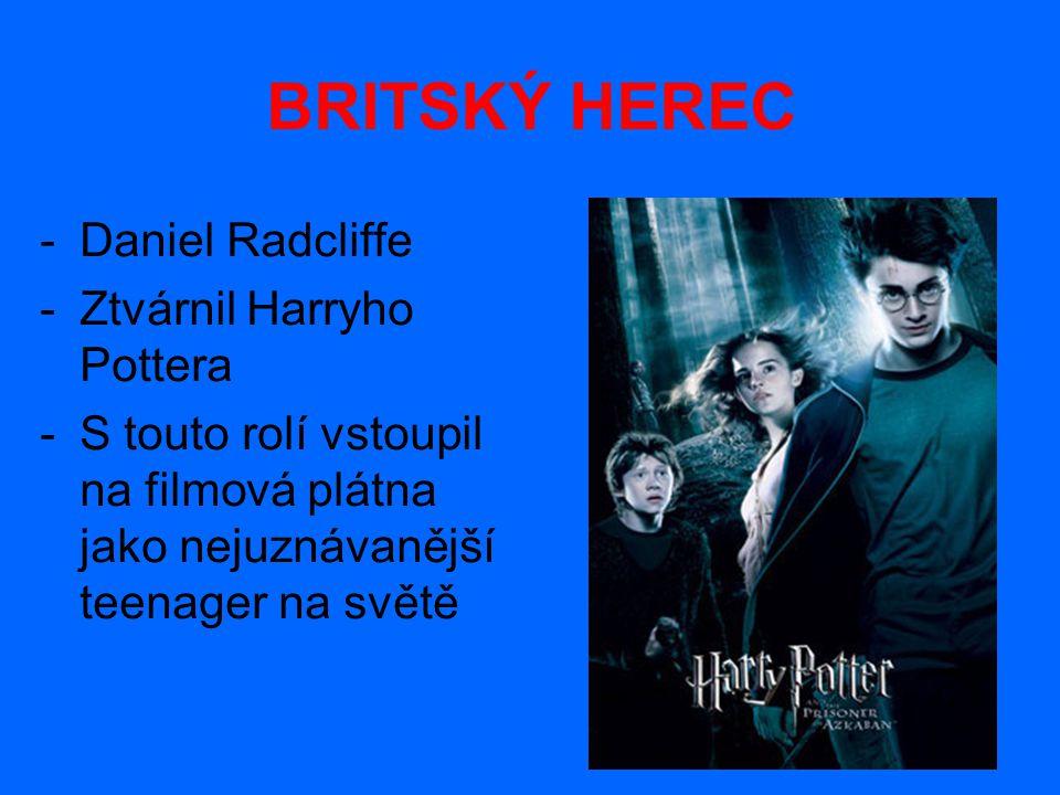 BRITSKÝ HEREC Daniel Radcliffe Ztvárnil Harryho Pottera