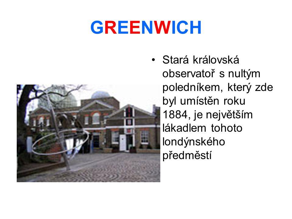 GREENWICH Stará královská observatoř s nultým poledníkem, který zde byl umístěn roku 1884, je největším lákadlem tohoto londýnského předměstí.