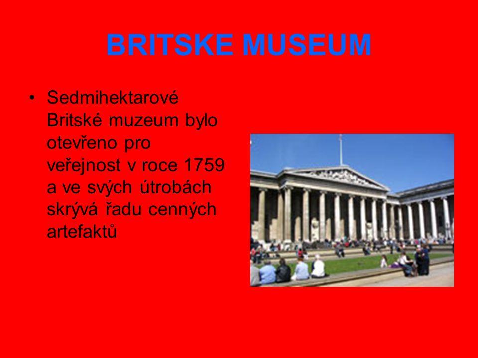 BRITSKE MUSEUM Sedmihektarové Britské muzeum bylo otevřeno pro veřejnost v roce 1759 a ve svých útrobách skrývá řadu cenných artefaktů.