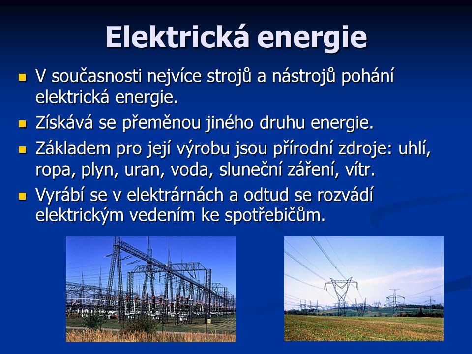 Elektrická energie V současnosti nejvíce strojů a nástrojů pohání elektrická energie. Získává se přeměnou jiného druhu energie.