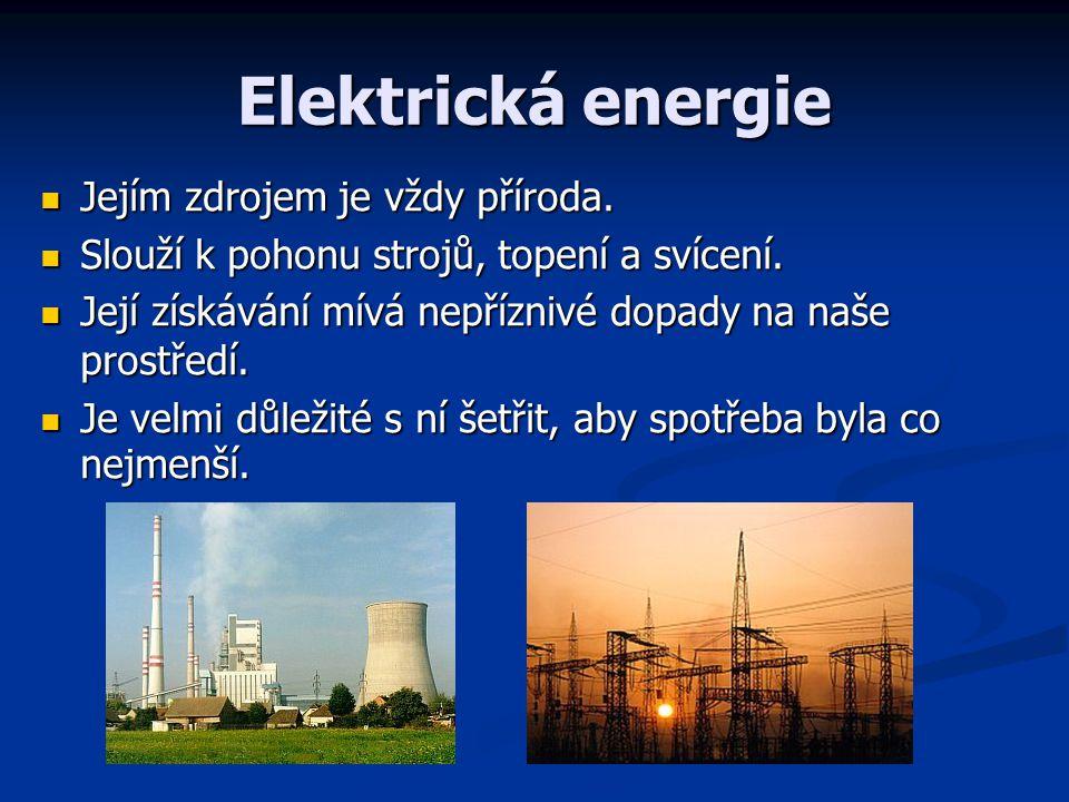 Elektrická energie Jejím zdrojem je vždy příroda.
