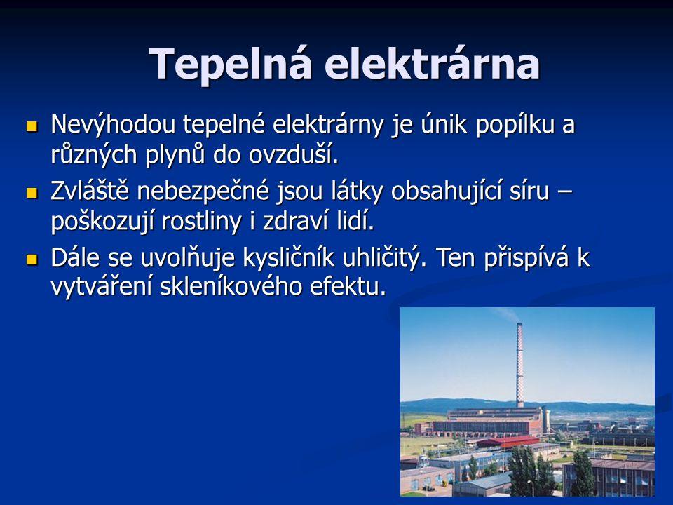 Tepelná elektrárna Nevýhodou tepelné elektrárny je únik popílku a různých plynů do ovzduší.