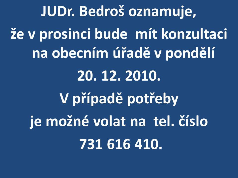 JUDr. Bedroš oznamuje, že v prosinci bude mít konzultaci na obecním úřadě v pondělí 20.