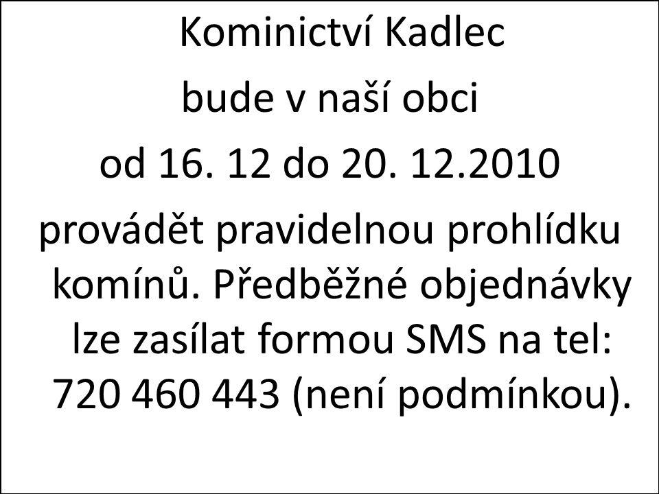 Kominictví Kadlec bude v naší obci. od 16. 12 do 20. 12.2010.