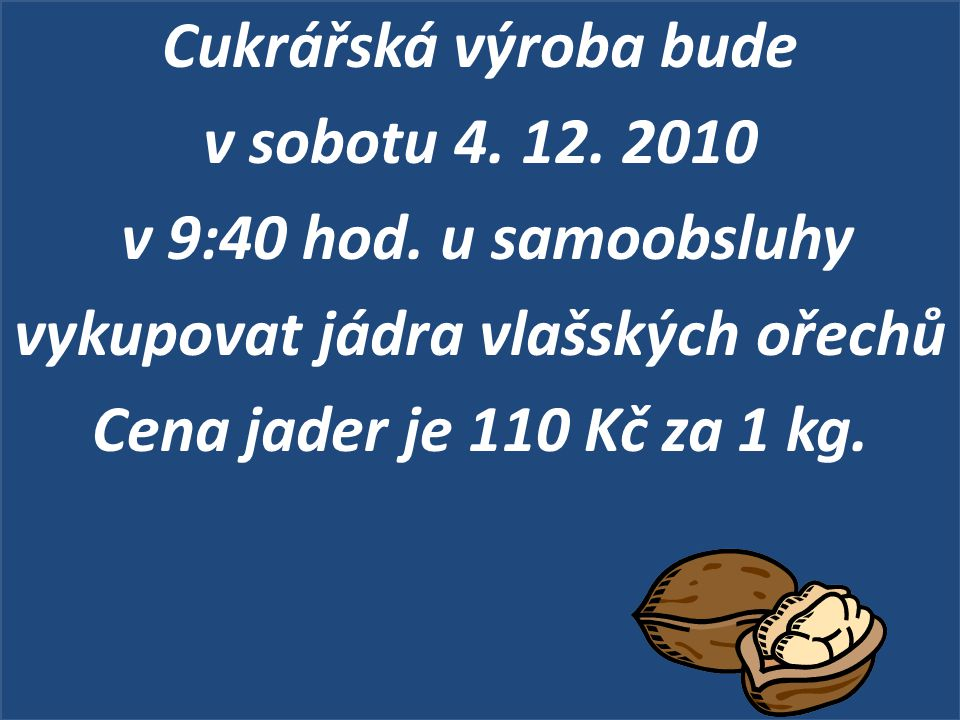 Cukrářská výroba bude v sobotu 4. 12. 2010 v 9:40 hod