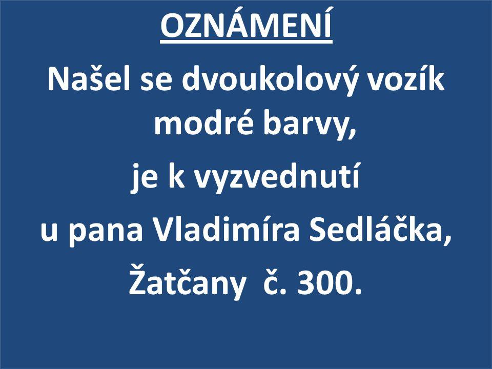 OZNÁMENÍ Našel se dvoukolový vozík modré barvy, je k vyzvednutí u pana Vladimíra Sedláčka, Žatčany č.