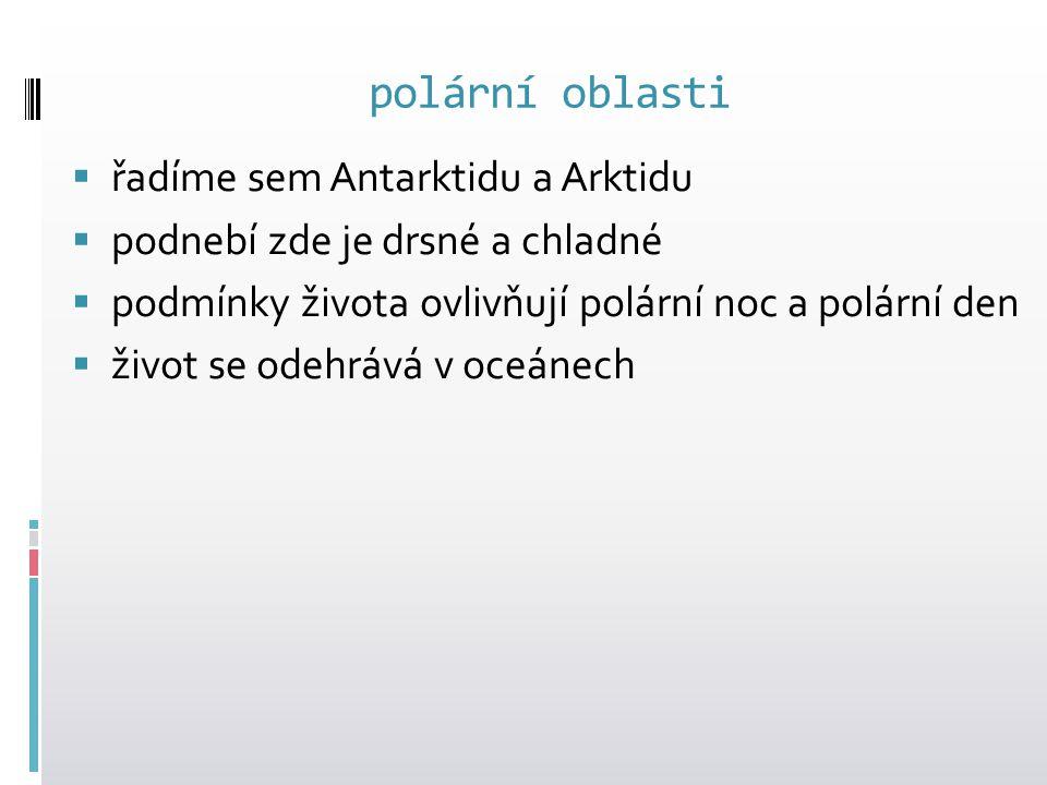polární oblasti řadíme sem Antarktidu a Arktidu
