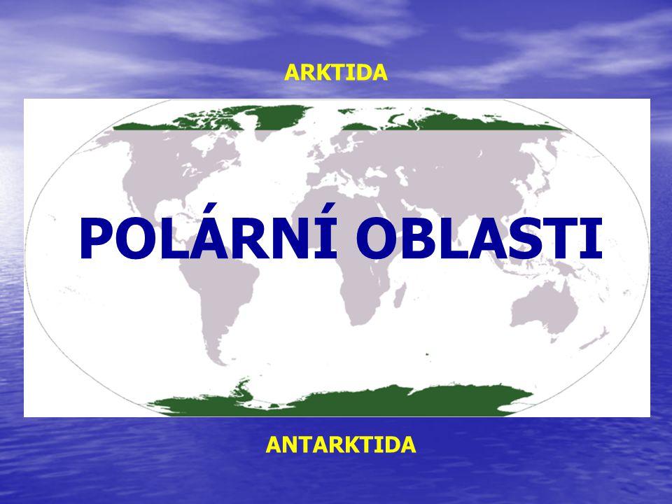 ARKTIDA POLÁRNÍ OBLASTI ANTARKTIDA