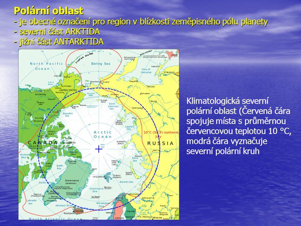 Polární oblast - je obecné označení pro region v blízkosti zeměpisného pólu planety - severní část ARKTIDA - jižní část ANTARKTIDA
