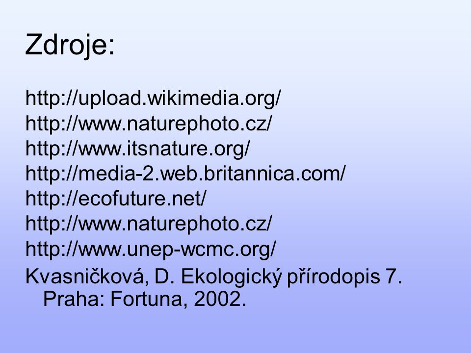 Zdroje: http://upload.wikimedia.org/ http://www.naturephoto.cz/