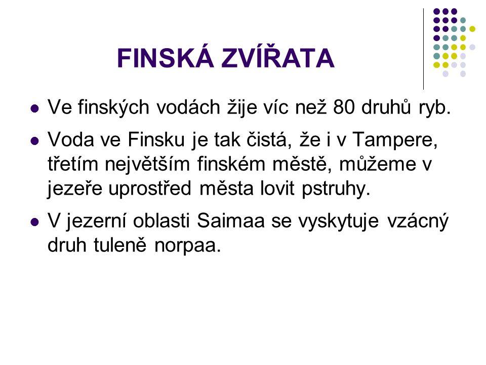 FINSKÁ ZVÍŘATA Ve finských vodách žije víc než 80 druhů ryb.