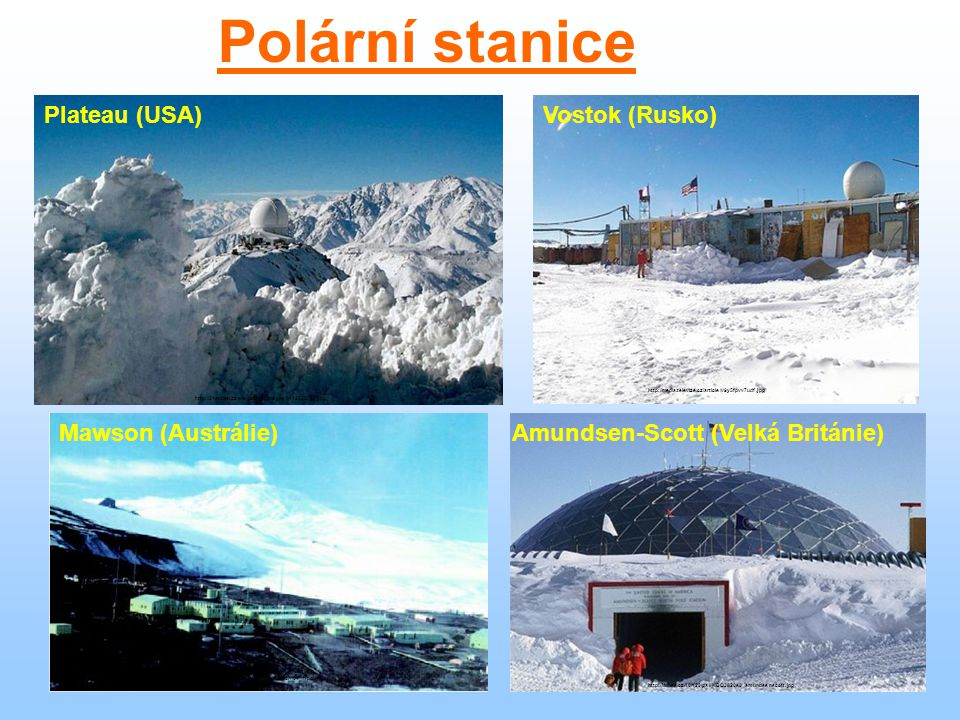 Polární stanice Plateau (USA) Vostok (Rusko) Mawson (Austrálie)
