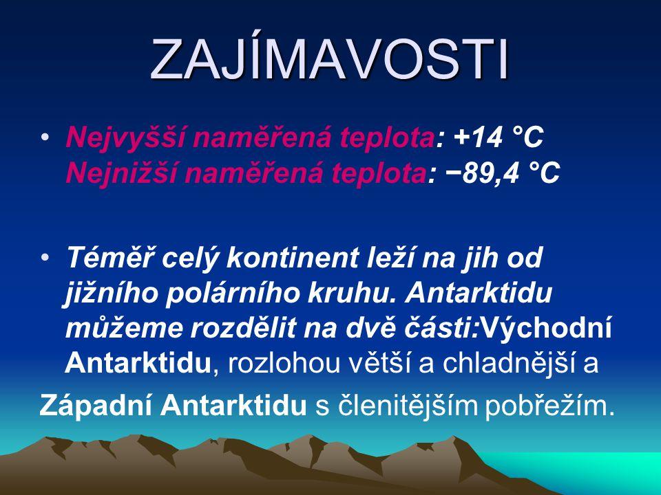 ZAJÍMAVOSTI Nejvyšší naměřená teplota: +14 °C Nejnižší naměřená teplota: −89,4 °C.
