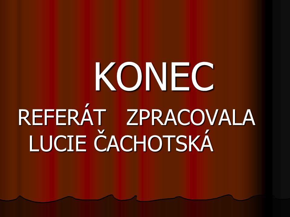 KONEC REFERÁT ZPRACOVALA LUCIE ČACHOTSKÁ
