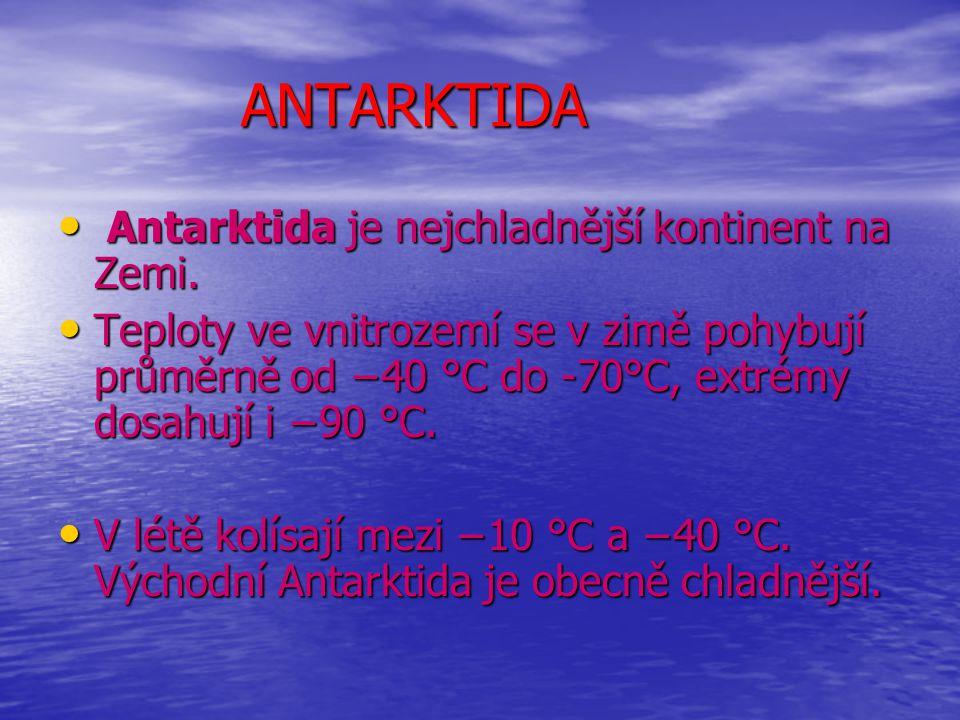 ANTARKTIDA Antarktida je nejchladnější kontinent na Zemi.