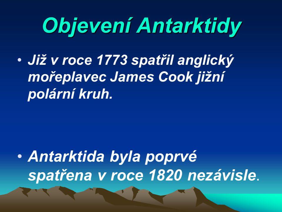 Objevení Antarktidy Již v roce 1773 spatřil anglický mořeplavec James Cook jižní polární kruh.