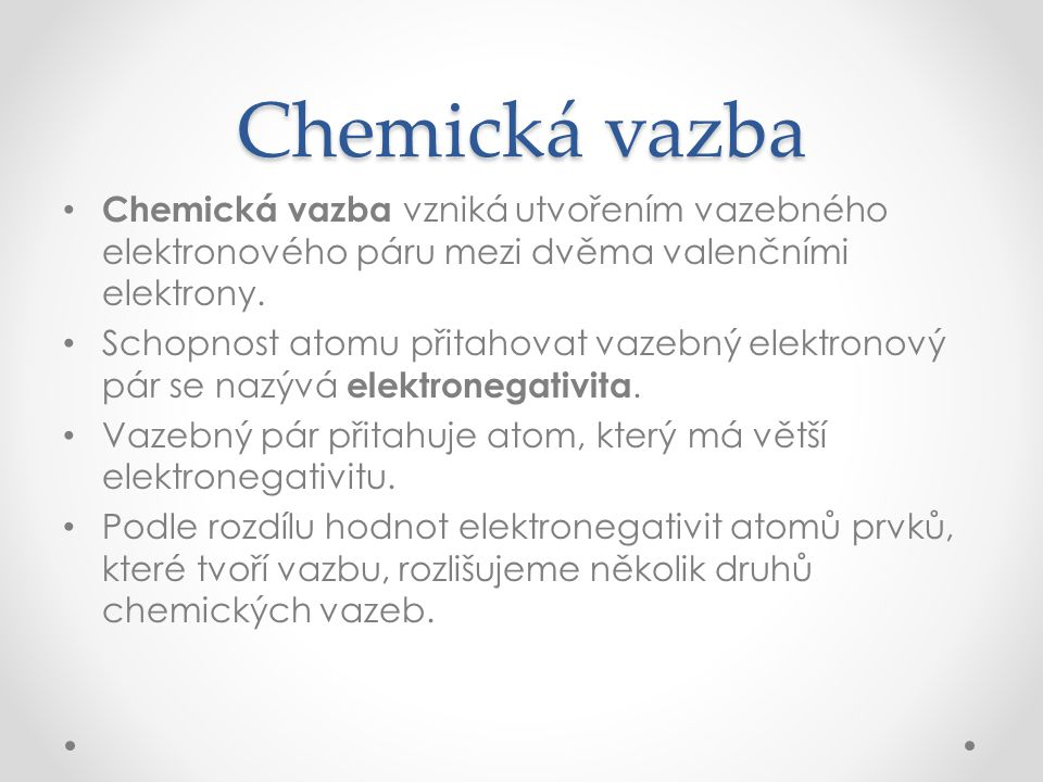 Chemická vazba Chemická vazba vzniká utvořením vazebného elektronového páru mezi dvěma valenčními elektrony.