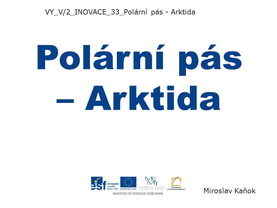 Polární pás – Arktida VY_V/2_INOVACE_33_Polární pás - Arktida