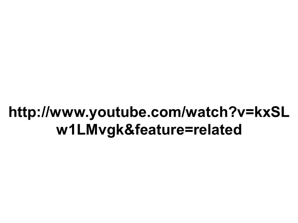 http://www.youtube.com/watch v=kxSLw1LMvgk&feature=related
