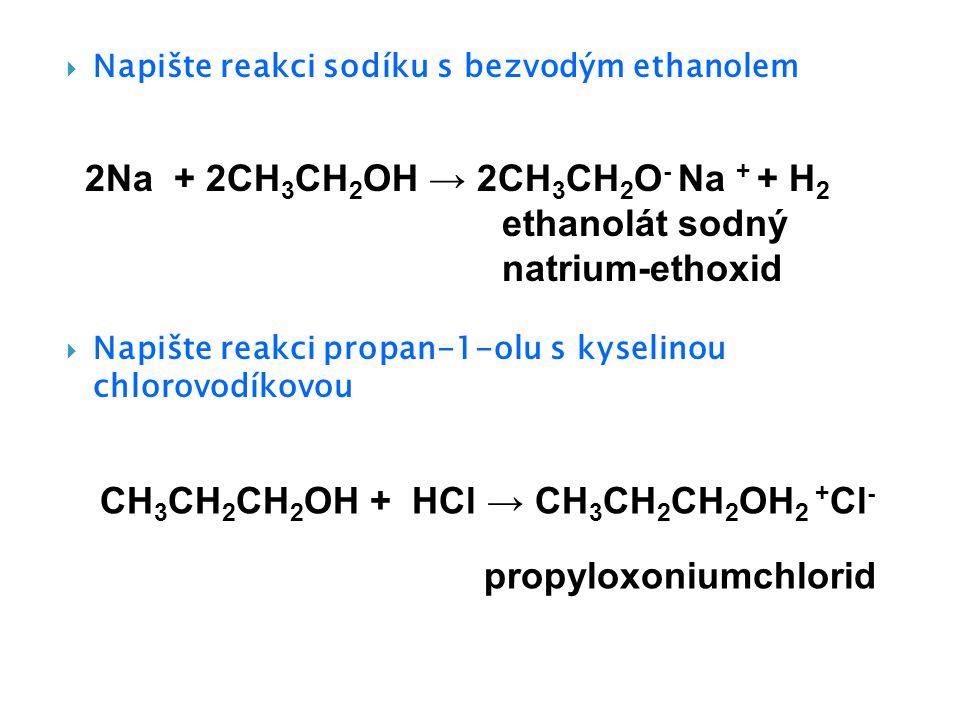 2Na + 2CH3CH2OH → 2CH3CH2O- Na + + H2 ethanolát sodný natrium-ethoxid
