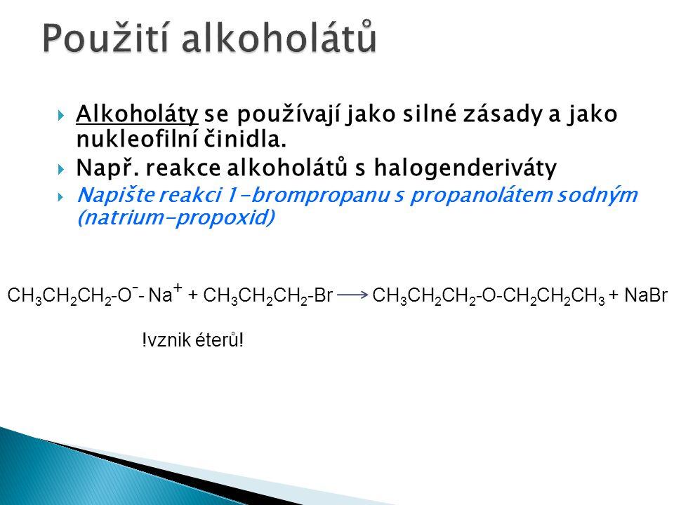 Použití alkoholátů Alkoholáty se používají jako silné zásady a jako nukleofilní činidla. Např. reakce alkoholátů s halogenderiváty.