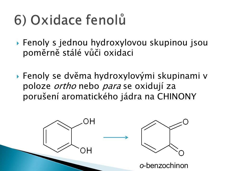 6) Oxidace fenolů Fenoly s jednou hydroxylovou skupinou jsou poměrně stálé vůči oxidaci.