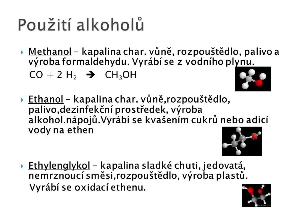 Použití alkoholů Methanol – kapalina char. vůně, rozpouštědlo, palivo a výroba formaldehydu. Vyrábí se z vodního plynu.