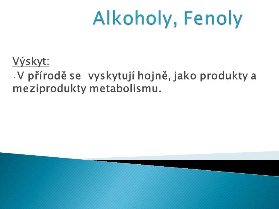 Alkoholy, Fenoly Výskyt: V přírodě se vyskytují hojně, jako produkty a meziprodukty metabolismu.