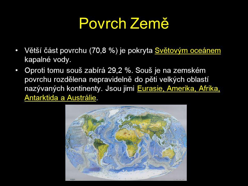 Povrch Země Větší část povrchu (70,8 %) je pokryta Světovým oceánem kapalné vody.