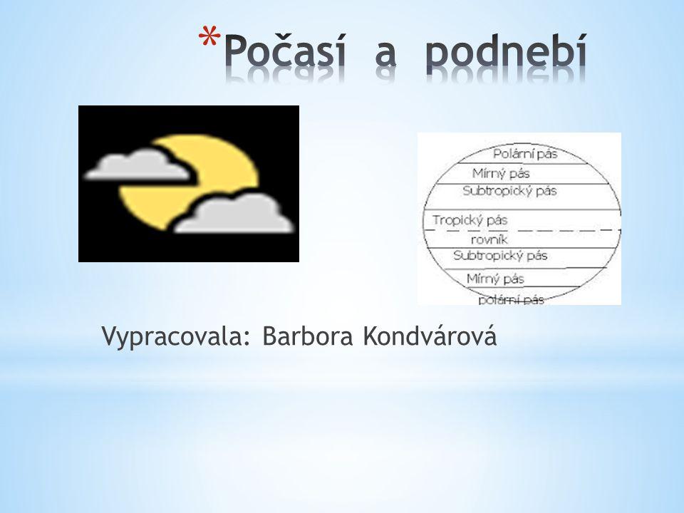 Počasí a podnebí Vypracovala: Barbora Kondvárová