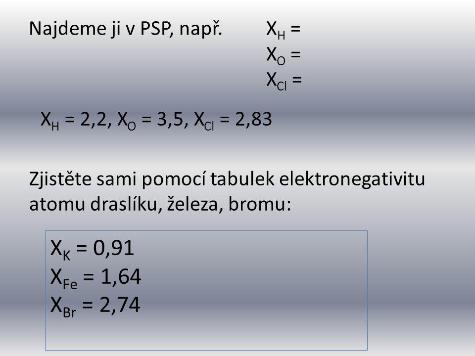 Najdeme ji v PSP, např. XH = XO = XCl =