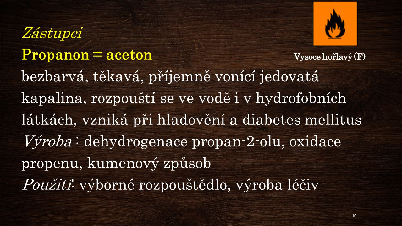 Zástupci Propanon = aceton Vysoce hořlavý (F)
