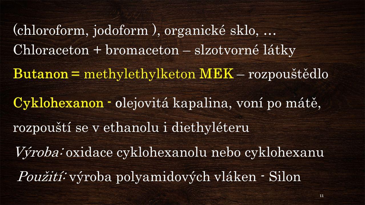 (chloroform, jodoform ), organické sklo, …