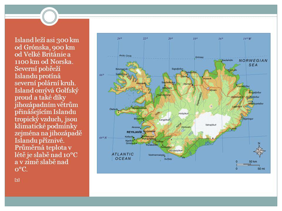 Island leží asi 300 km od Grónska, 900 km od Velké Británie a 1100 km od Norska. Severní pobřeží Islandu protíná severní polární kruh. Island omývá Golfský proud a také díky jihozápadním větrům přinášejícím Islandu tropický vzduch, jsou klimatické podmínky zejména na jihozápadě Islandu příznivé. Průměrná teplota v létě je slabě nad 10°C a v zimě slabě nad 0°C.