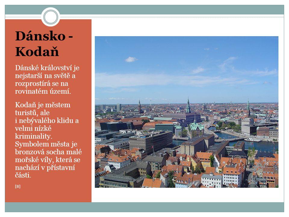 Dánsko - Kodaň Dánské království je nejstarší na světě a rozprostírá se na rovinatém území.
