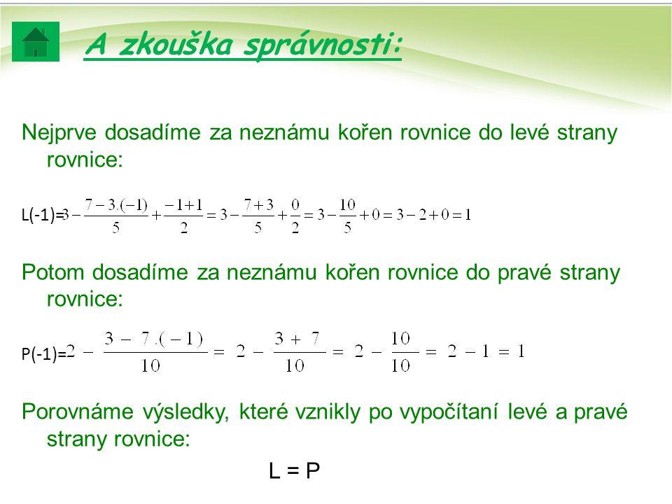 A zkouška správnosti: Nejprve dosadíme za neznámu kořen rovnice do levé strany rovnice: L(-1)=